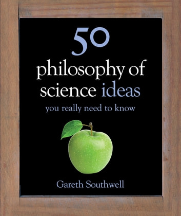 50 Philosophy of Science Ideas You Really Need to Know eBook by Gareth Southwell