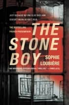 The Stone Boy ebook by Sophie Loubière