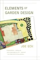 Elements of Garden Design ebook by Joe Eck