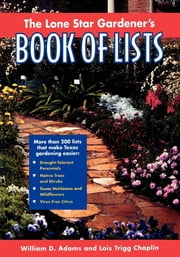 The Lone Star Gardener's Book of Lists ebook by William D. Adams,Lois Trigg Chaplin