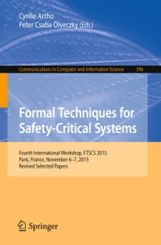 Formal Techniques for Safety-Critical Systems - Fourth International Workshop, FTSCS 2015, Paris, France, November 6-7, 2015. Revised Selected Papers ebook by Cyrille Artho,Peter Csaba Ölveczky