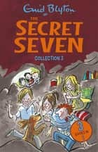 The Secret Seven Collection 3 - Books 7-9 ebook by Enid Blyton