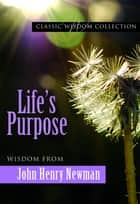 Life's Purpose ebook by Mary Lea Hill FSP, John Henry Newman
