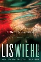 A Deadly Business ebook by Lis Wiehl, April Henry