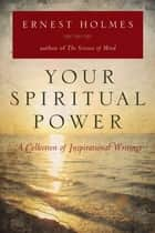 Your Spiritual Power ebook by Ernest Holmes