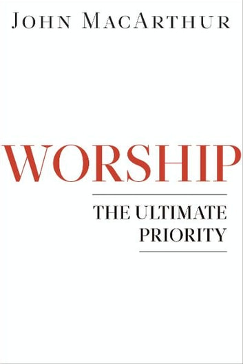 Worship - The Ultimate Priority ebook by John F MacArthur