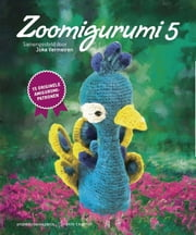 Zoomigurumi 5 - 15 originele amigurumi-patronen ebook by Joke Vermeiren