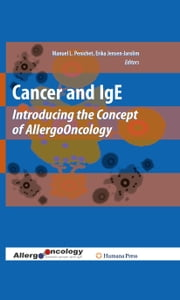 Cancer and IgE - Introducing the Concept of AllergoOncology ebook by Manuel L. Penichet,Erika Jensen-Jarolim