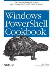 Windows PowerShell Cookbook - for Windows, Exchange 2007, and MOM V3 ebook by Lee Holmes