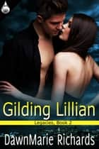 Gilding Lillian ebook by DawnMarie Richards