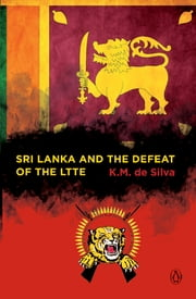 Sri Lanka and the Defeat of the LTTE ebook by K M de Silva