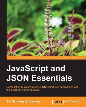 JavaScript and JSON Essentials ebook by Sai Srinivas Sriparasa