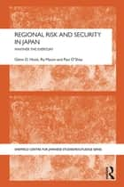 Regional Risk and Security in Japan - Whither the everyday ebook by Glenn D. Hook, Ra Mason, Paul O'Shea