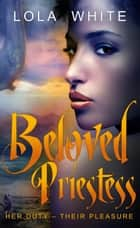 Beloved Priestess ebook by Lola White