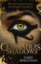 Cleopatra's Shadows eBook by Emily Holleman
