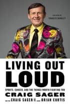 Living Out Loud - Sports, Cancer, and the Things Worth Fighting For ebook by Craig Sager, Craig Sager II, Brian Curtis, Charles Barkley