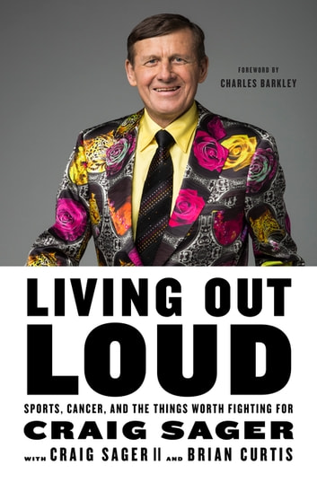 Living Out Loud - Sports, Cancer, and the Things Worth Fighting For ebook by Craig Sager,Craig Sager II,Brian Curtis