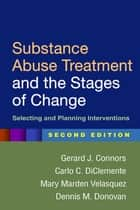 Substance Abuse Treatment and the Stages of Change, Second Edition ebook by Gerard J. Connors, PhD,Dennis M. Donovan, PhD,Carlo C. DiClemente, PhD,Mary Marden Velasquez, PhD