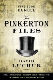 The Pinkerton Files Five-Book Bundle - Lincoln and the Golden Circle, Bucholz and the Blockade, A Burglar's Fate, The Sleepwalker and the Spy, and The Boatman and the Traitor ebook by David Luchuk