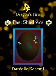 Past Shadows (#20) (Dragon's Fire) ebook by Danielle Kazemi