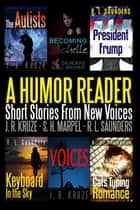A Humor Reader: Short Stories From New Voices - Short Story Fiction Anthology ebook by R. L. Saunders, J. R. Kruze, S. H. Marpel