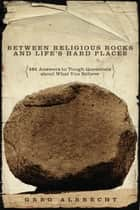 Between Religious Rocks and Life's Hard Places ebook by Greg Albrecht