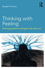 Thinking with Feeling - Fostering productive thought in the classroom ebook by Douglas P. Newton