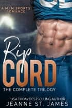 Rip Cord: The Complete Trilogy - An M/M Sports Romance ebook by Jeanne St. James