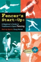 Fencer's Start-Up: A Beginner's Guide to Fencing ebook by Doug Werner