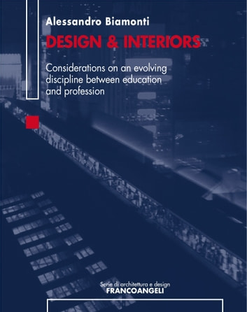 Design & Interiors - Considerations on an evolving discipline between education and profession ebook by Alessandro Biamonti