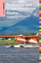 Insiders' Guide® to Anchorage and Southcentral Alaska, 2nd - Including the Kenai Peninsula, Prince William Sound, and Denali National Park ebook by Deb Vanasse