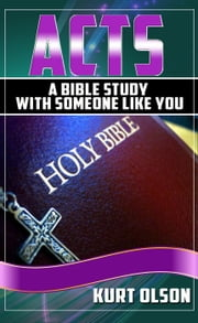 Acts - A Bible Study With Someone Like You ebook by Kurt Olson
