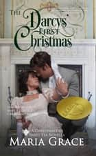 The Darcys' First Christmas - Sweet Tea Stories, #2 ebook by Maria Grace