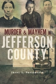 Murder and Mayhem in Jefferson County ebook by Cheri L. Farnsworth