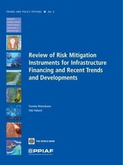 Review of Risk Mitigation Instruments for Infrastructure Financing and Recent Trends and Developments ebook by Matsukawa, Tomoko
