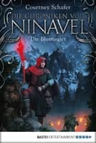 Die Chroniken von Ninavel - Die Blutmagier - Roman ebook by Courtney Schafer