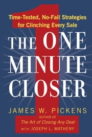 The One Minute Closer - Time-Tested, No-Fail Strategies for Clinching Every Sale ebook by James W. Pickens,James L. Matheny