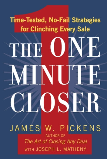 The One Minute Closer - Time-Tested, No-Fail Strategies for Clinching Every Sale eBook by James W. Pickens