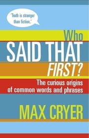 Who Said That First? ebook by Cryer, Max