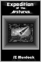 Expedition of the Arcturus ebook by JZ Murdock