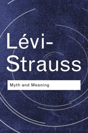 Myth and Meaning ebook by Claude Lévi-Strauss