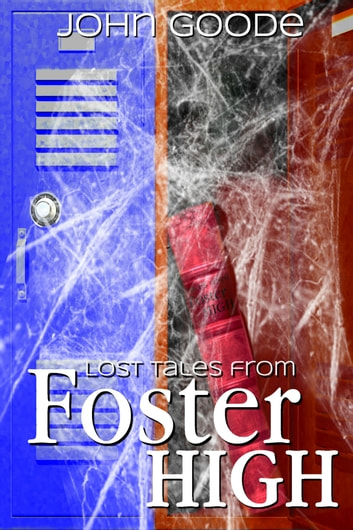 Lost Tales From Foster High ebook by John Goode