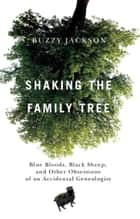 Shaking the Family Tree ebook by Buzzy Jackson