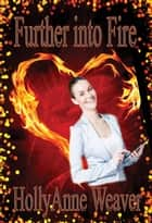 Further Into Fire ebook by HollyAnne Weaver