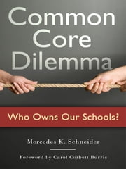 Common Core Dilemma—Who Owns Our Schools? ebook by Mercedes K. Schneider