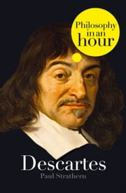 Descartes: Philosophy in an Hour ebook by Paul Strathern