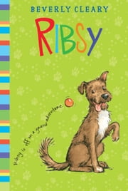 Ribsy ebook by Beverly Cleary, Jacqueline Rogers