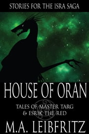 House of Oran: Tales of Master Targ and Esrik the Red ebook by M.A. Leibfritz