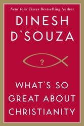 What's So Great About Christianity ebook by Dinesh D'Souza
