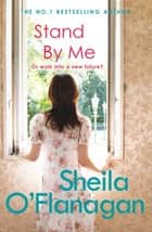 Stand By Me - A compelling tale of a marriage, secrets and surprises ebook by Sheila O'Flanagan